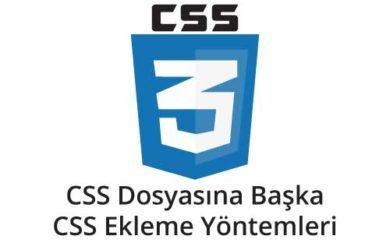 CSS-Dosyasına-Başka-Css-dosyası-ekleme-yontemleri
